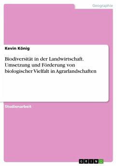Biodiversität in der Landwirtschaft. Umsetzung und Förderung von biologischer Vielfalt in Agrarlandschaften (eBook, PDF) - König, Kevin