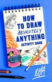 How to Draw Absolutely Anything Activity Book (eBook, ePUB)