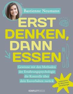 Erst DENKEN, dann ESSEN (eBook, ePUB) - Neumann, Bastienne