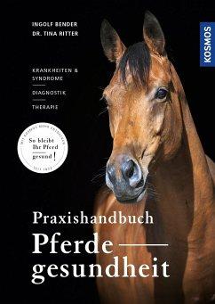 Praxishandbuch Pferdegesundheit - Bender, Ingolf; Ritter, Tina M.