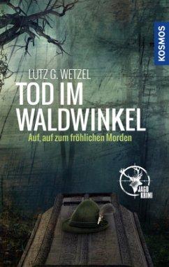 Tod im Waldwinkel - Wetzel, Lutz G.