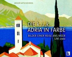 Die k.u.k. Adria in Farbe - Gatscher-Riedl, Gregor