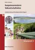 Kompetenzorientierte Volkswirtschaftslehre. Jahrgangsstufe 13. Fachoberschule und Berufsoberschule in Bayern
