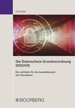 Die Datenschutzgrundverordnung (DSGVO) - Ein Leitfaden für die Anwaltskanzlei - Tischer, Christiane