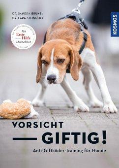 Vorsicht, giftig! Anti-Giftködertraining für Hunde - Bruns, Sandra; Steinhoff, Lara Sophie