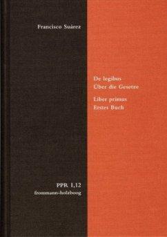 De legibus ac Deo legislatore. Liber primus. Über die Gesetze und Gott den Gesetzgeber. Erstes Buch - Suárez, Francisco