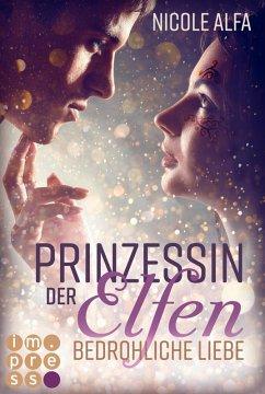 Bedrohliche Liebe / Prinzessin der Elfen Bd.1 (eBook, ePUB) - Alfa, Nicole
