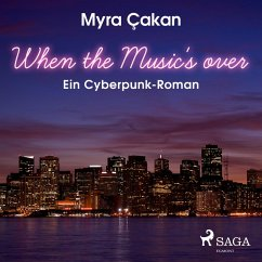When the Music's Over - Ein Cyberpunk-Roman (Ungekürzt) (MP3-Download) - Cakan, Myra