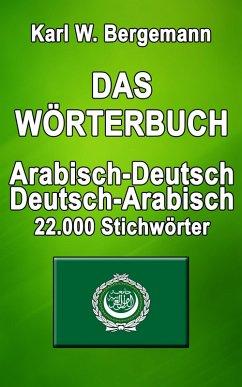 Das Wörterbuch Arabisch-Deutsch / Deutsch-Arabisch (eBook, ePUB) - Bergemann, Karl W.