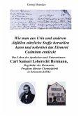 Das Leben des Apothekers und Unternehmers Carl Samuel Leberecht Hermann , Begründer der Hermania, Preußens ältester Chem