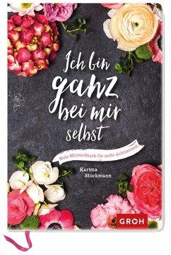 Ich bin ganz bei mir selbst: Mein Mitmachbuch für mehr Achtsamkeit - Stockmann, Karima