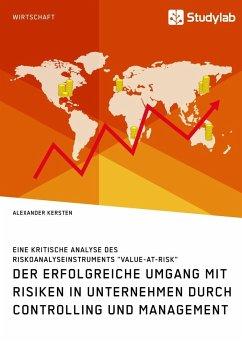 Der erfolgreiche Umgang mit Risiken in Unternehmen durch Controlling und Management - Kersten, Alexander