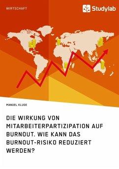 Die Wirkung von Mitarbeiterpartizipation auf Burnout. Wie kann das Burnout-Risiko reduziert werden? - Kluge, Manuel