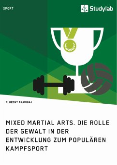 Mixed Martial Arts. Die Rolle der Gewalt in der Entwicklung zum populären Kampfsport - Aradinaj, Florent
