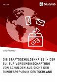 Die Staatsschuldenkrise in der EU. Zur Vergemeinschaftung von Schulden aus Sicht der Bundesrepublik Deutschland