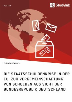 Die Staatsschuldenkrise in der EU. Zur Vergemeinschaftung von Schulden aus Sicht der Bundesrepublik Deutschland - Sander, Christian