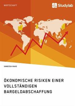 Ökonomische Risiken einer vollständigen Bargeldabschaffung - Haas, Vanessa