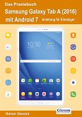 Das Praxisbuch Samsung Galaxy Tab A (2016) mit Android 7 - Anleitung für Einsteiger (eBook, PDF)