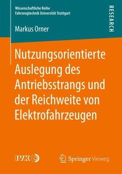 Nutzungsorientierte Auslegung des Antriebsstrangs und der Reichweite von Elektrofahrzeugen - Orner, Markus