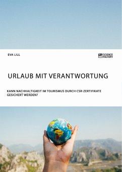 Urlaub mit Verantwortung. Kann Nachhaltigkeit im Tourismus durch CSR-Zertifikate gesichert werden? - Lill, Eva
