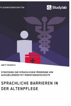 Sprachliche Barrieren in der Altenpflege - Friedrich, Anett