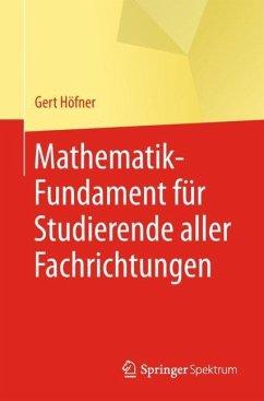 Mathematik-Fundament für Studierende aller Fachrichtungen - Höfner, Gert