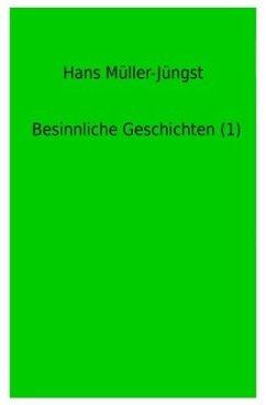 Besinnliche Geschichten (1) - Müller-Jüngst, Hans