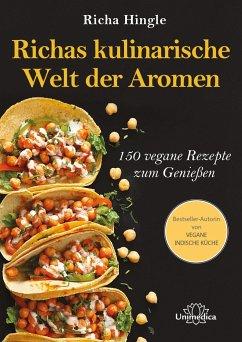 Richas kulinarische Welt der Aromen - Hingle, Richa