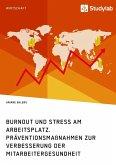 Burnout und Stress am Arbeitsplatz. Präventionsmaßnahmen zur Verbesserung der Mitarbeitergesundheit