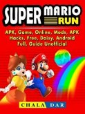 Super Mario Run, APK, Game, Online, Mods, APK, Hacks, Free, Daisy, Android, Full, Guide Unofficial (eBook, ePUB)