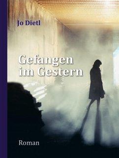 Gefangen im Gestern (eBook, ePUB) - Dietl, Jo