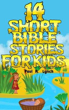 14 Short Bible Stories For Kids (eBook, ePUB) - Lynch, Paul A.