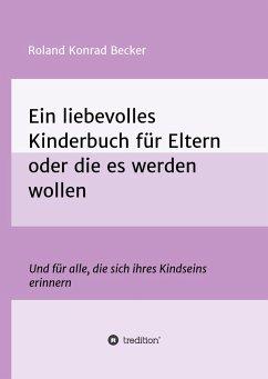 Ein liebevolles Kinderbuch für Eltern oder die es werden wollen