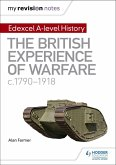 My Revision Notes: Edexcel A-level History: The British Experience of Warfare, c1790-1918 (eBook, ePUB)
