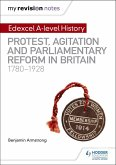 My Revision Notes: Edexcel A-level History: Protest, Agitation and Parliamentary Reform in Britain 1780-1928 (eBook, ePUB)