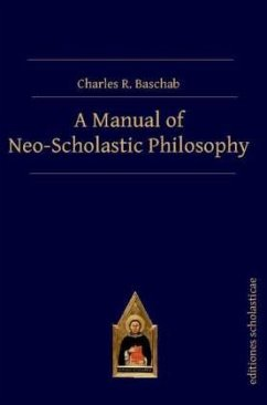A Manual of Neo-Scholastic Philosophy - Baschab, Charles R.
