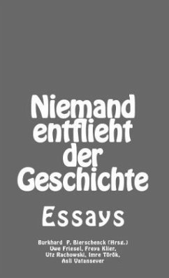 Niemand entflieht der Geschichte - Bierschenck, Burkhard P.; Friesel, Uwe; Rachowski, Utz; Vatansever, Asli; Klier, Freya; Török, Imre