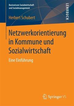 Netzwerkorientierung in Kommune und Sozialwirtschaft (eBook, PDF) - Schubert, Herbert