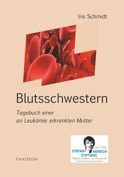 Blutsschwestern: Tagebuch einer an Leukämie erk...