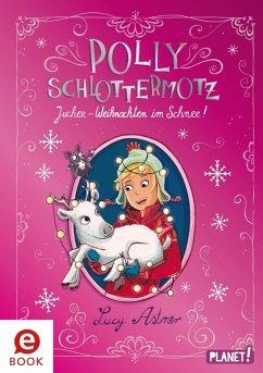Juchee - Weihnachten im Schnee! / Polly Schlott...