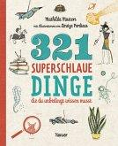 321 superschlaue Dinge, die du unbedingt wissen musst / Superschlaue Dinge Bd.1