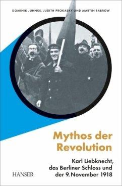Mythos der Revolution - Juhnke, Dominik; Prokasky, Judith; Sabrow, Martin