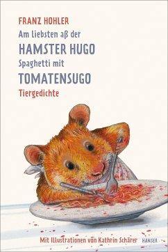 Am liebsten aß der Hamster Hugo Spaghetti mit Tomatensugo - Hohler, Franz