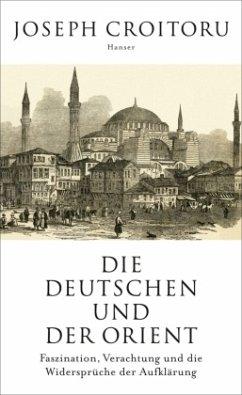 Die Deutschen und der Orient - Croitoru, Joseph