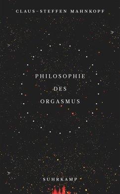Philosophie des Orgasmus - Mahnkopf, Claus-Steffen
