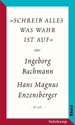 »schreib alles was wahr ist auf« - Bachmann, Ingeborg; Enzensberger, Hans Magnus