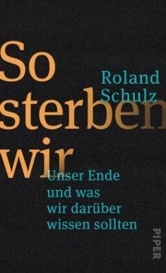So sterben wir - Schulz, Roland