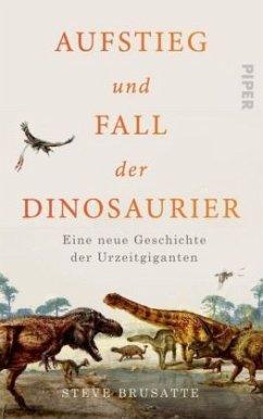 Aufstieg und Fall der Dinosaurier - Brusatte, Steve