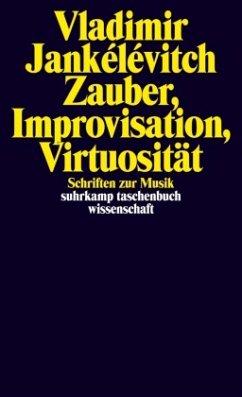 Zauber, Improvisation, Virtuosität - Jankélévitch, Vladimir