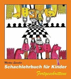 Schachlehrbuch für Kinder - Fortgeschrittene - Spindler, Markus